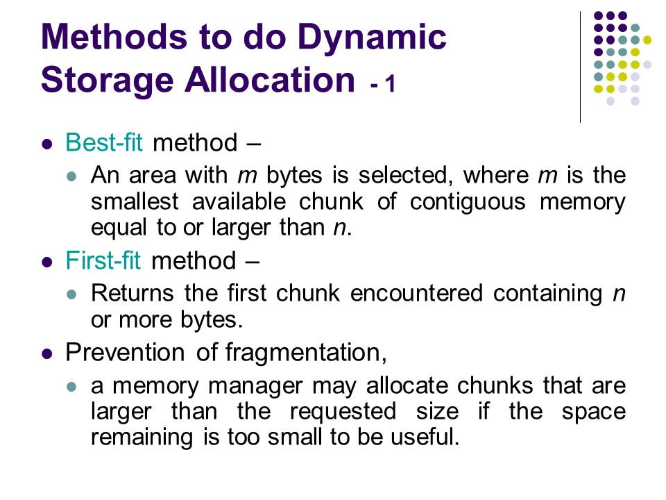 Methods to do Dynamic Storage Allocation - 2 Memory managers return chunks to the available space list as soon as they become free and consolidate adjacent areas.
