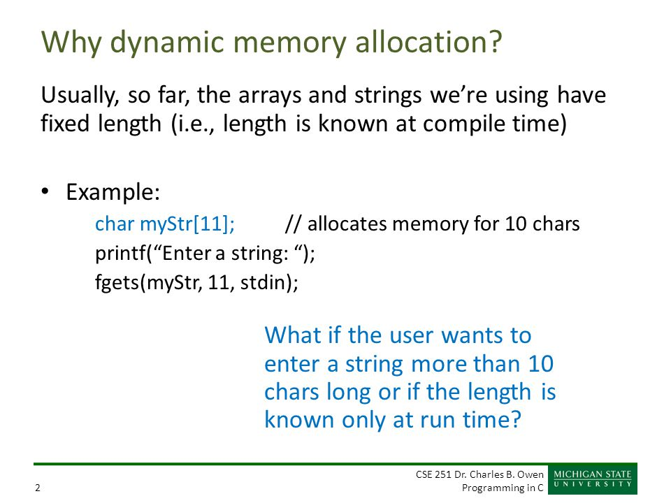 CSE 251 Dr. Charles B. Owen Programming in C2 Why dynamic memory allocation.
