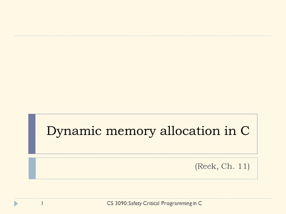 Dynamic memory allocation in C (Reek, Ch. 11) 1CS 3090: Safety Critical Programming in C