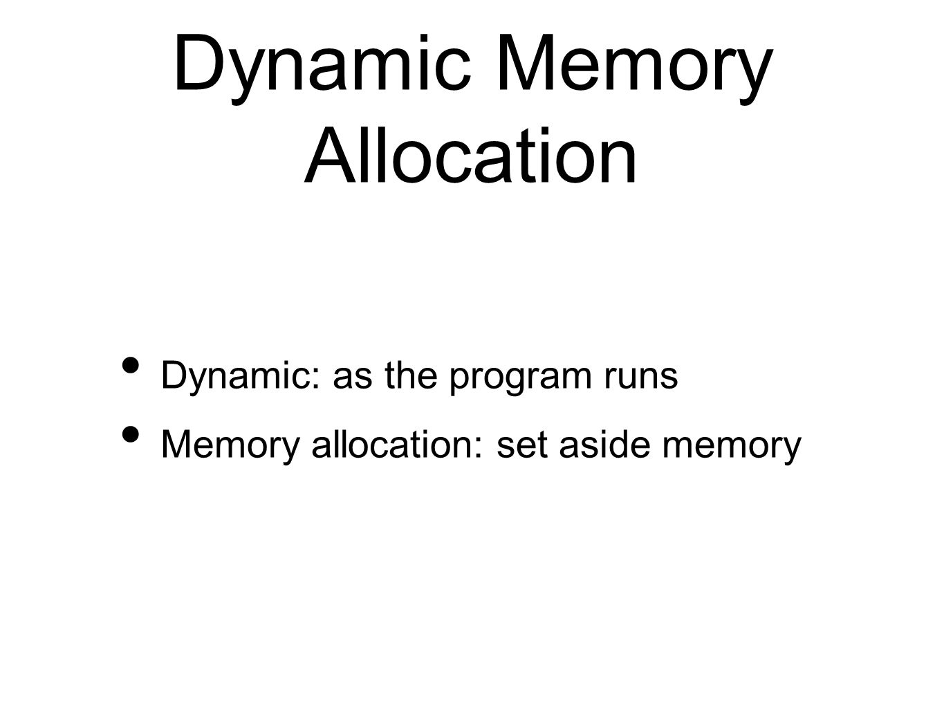 Dynamic Memory Allocation Dynamic: as the program runs Memory allocation: set aside memory