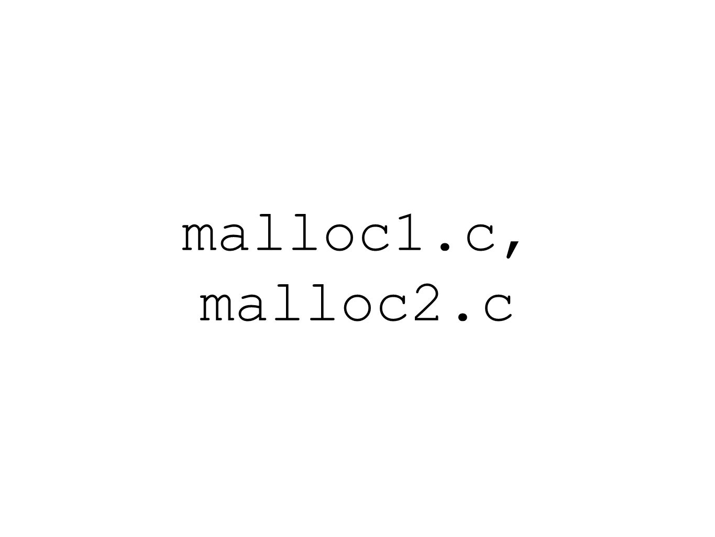 malloc1.c, malloc2.c