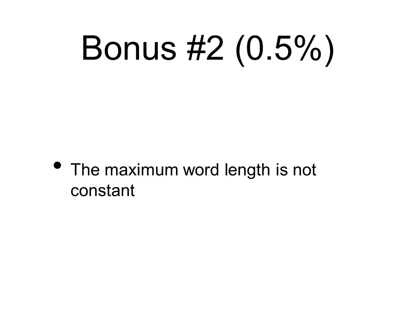 Bonus #2 (0.5%) The maximum word length is not constant