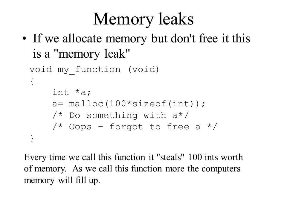 Memory leaks If we allocate memory but don't free it this is a