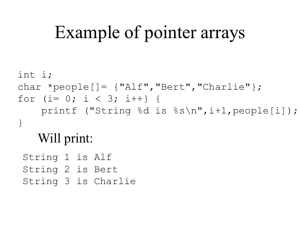 Example of pointer arrays int i; char *people[]= {