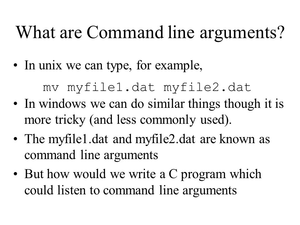 What are Command line arguments? In unix we can type, for example, In windows we can do similar things though it is more tricky (and less commonly use