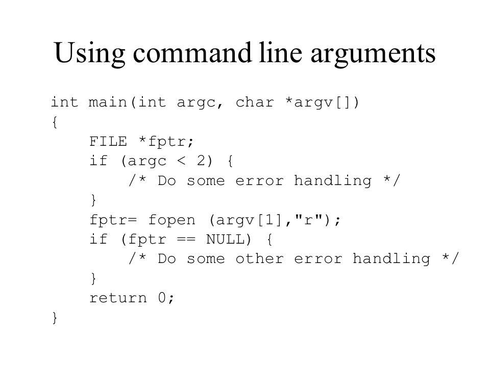 Using command line arguments int main(int argc, char *argv[]) { FILE *fptr; if (argc < 2) { /* Do some error handling */ } fptr= fopen (argv[1],