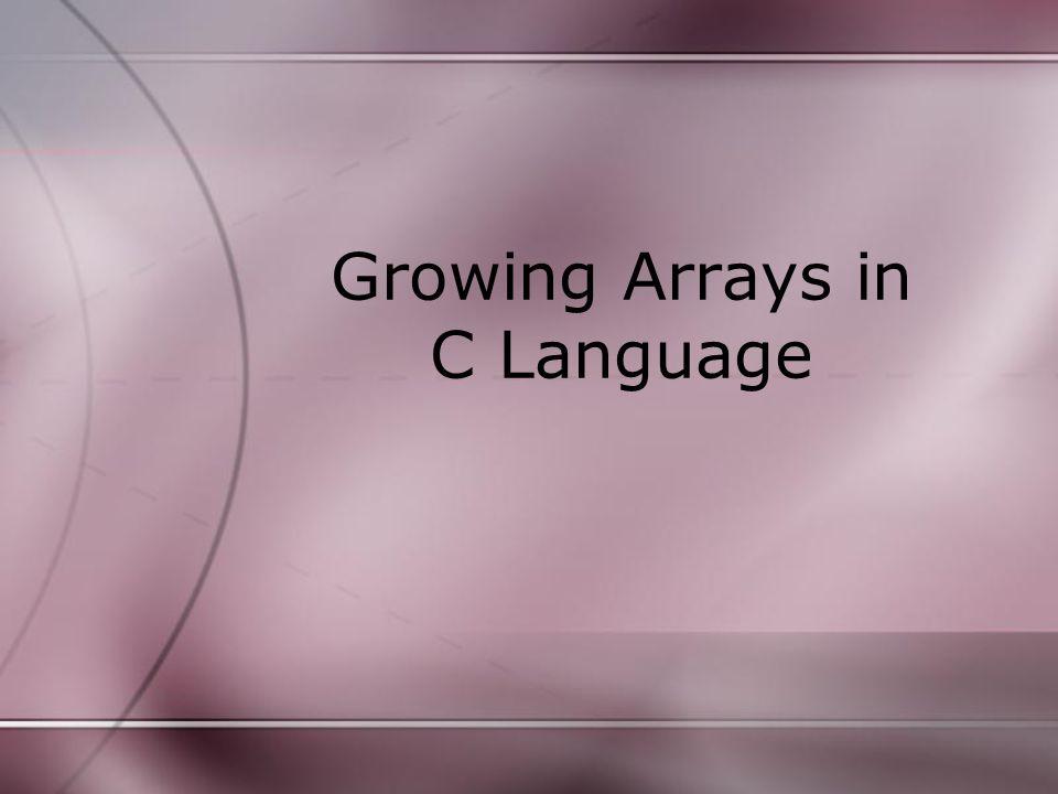 Growing Arrays in C Language