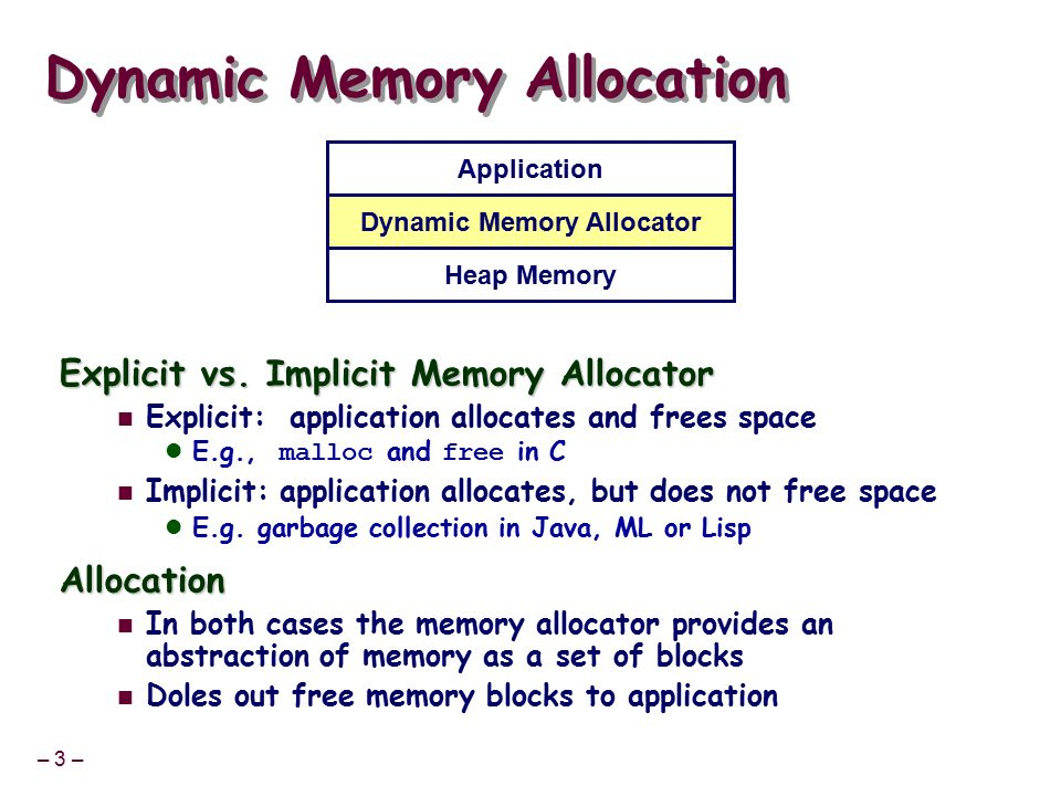 – 3 – Dynamic Memory Allocation Explicit vs.