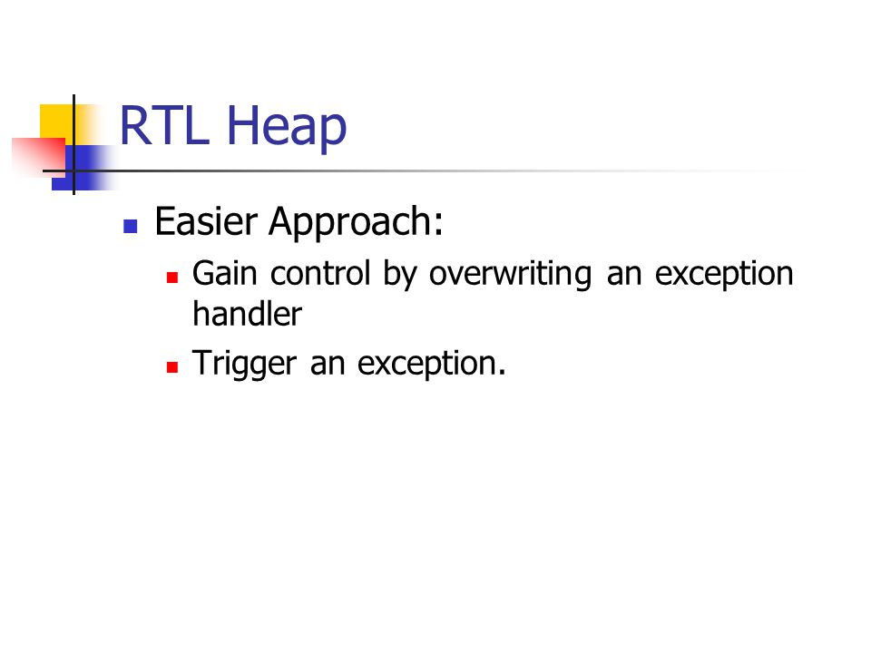RTL Heap Easier Approach: Gain control by overwriting an exception handler Trigger an exception.