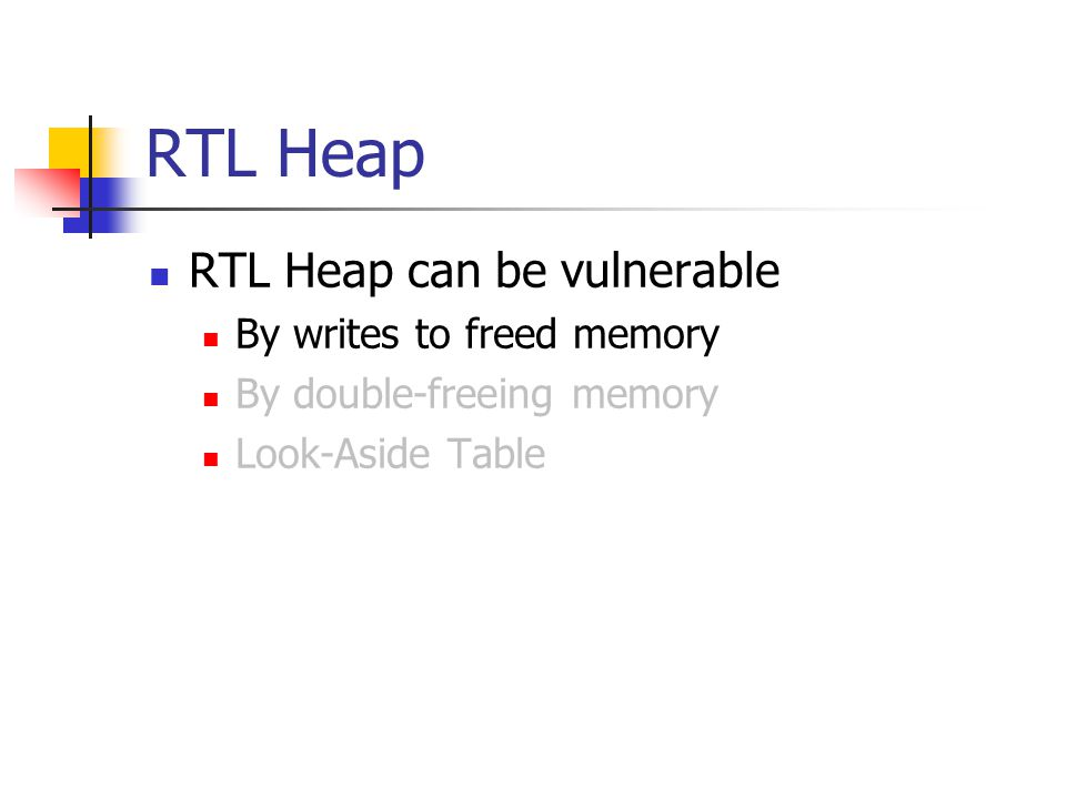 RTL Heap RTL Heap can be vulnerable By writes to freed memory By double-freeing memory Look-Aside Table