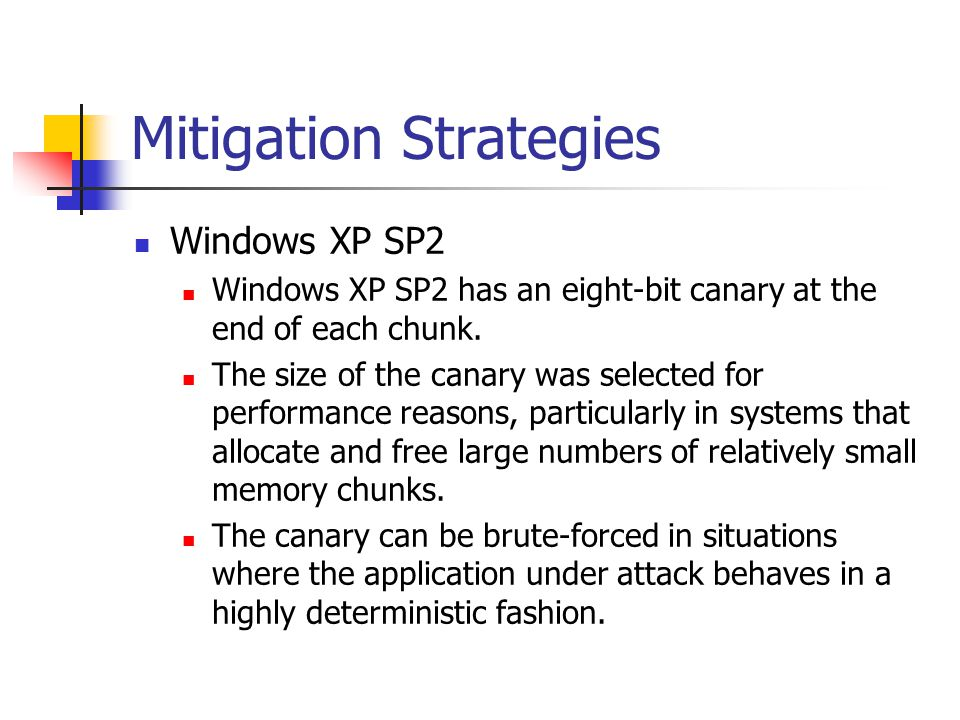 Mitigation Strategies Windows XP SP2 Windows XP SP2 has an eight-bit canary at the end of each chunk.