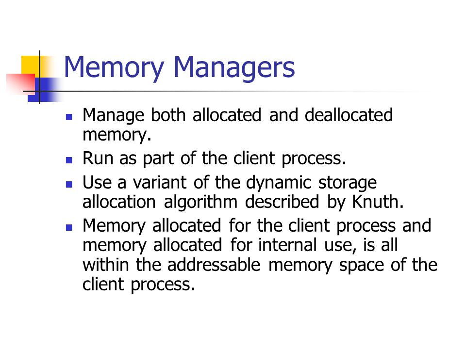 Memory Managers Different Algorithms for Memory Allocation Sequential Fit Methods Look for first free area that fits.