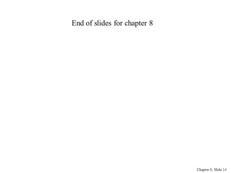 Chapter 8, Slide 14 End of slides for chapter 8