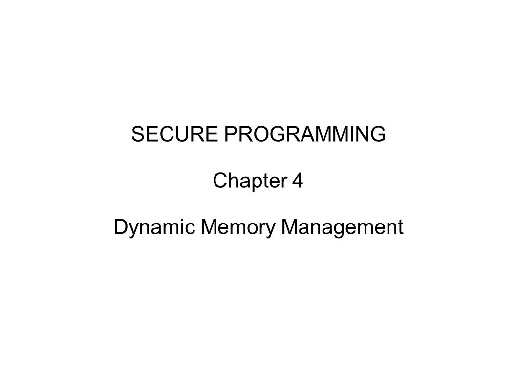 SECURE PROGRAMMING Chapter 4 Dynamic Memory Management