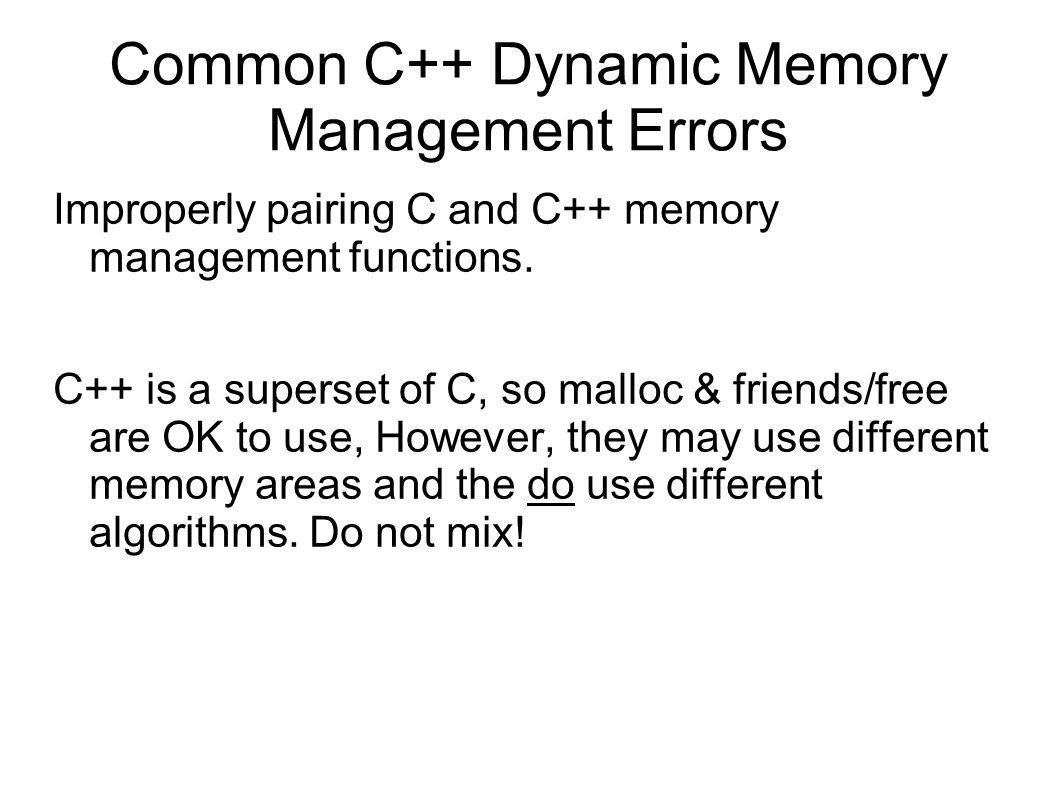 Common C++ Dynamic Memory Management Errors Improperly pairing C and C++ memory management functions.
