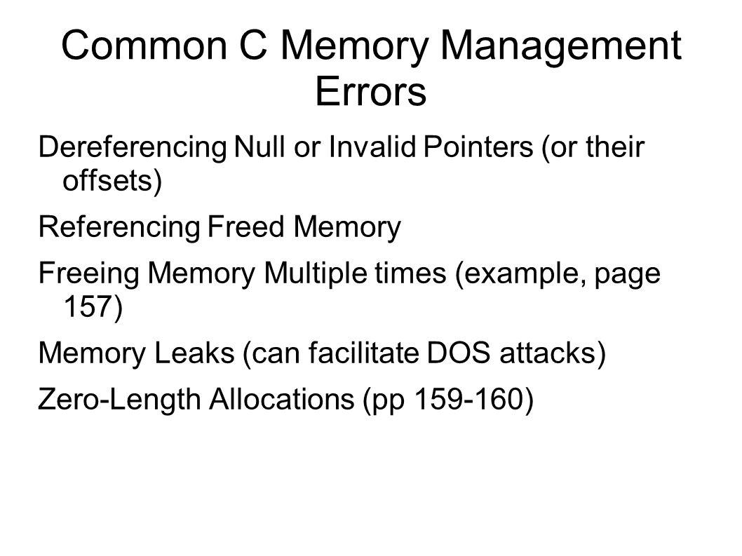 Summary C Memory Management Common C Memory Management errors C++ Dynamic Memory Management Common C++ Dynamic Memory Management Errors Memory Managers Doug Lea s Memory Allocator Double-Free Vulnerabilities Mitigation Strategies Vulnerability Hall of Shame Summary