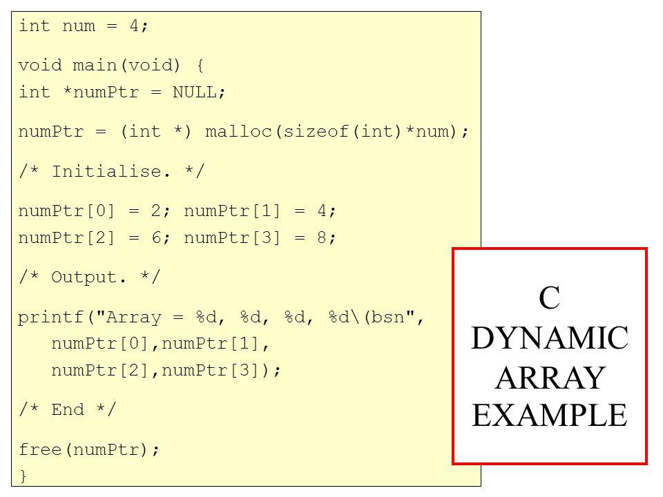 int num = 4; void main(void) { int *numPtr = NULL; numPtr = (int *) malloc(sizeof(int)*num); /* Initialise.