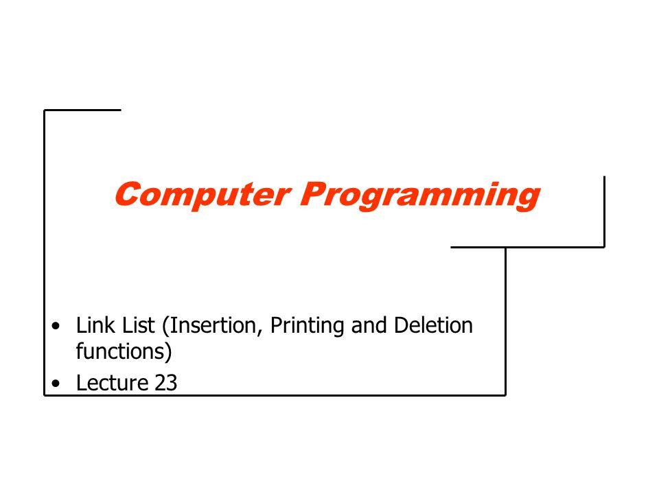 Insertion of Third Node void main ( void ) { InsertNode (10); InsertNode (16); InsertNode (20); } void InsertNode (int data) { Node *new_node; new_node = (struct Node *) malloc (sizeof (struct Node)); new_node->data = data; new_node->link = NULL; if ( head_ptr == NULL ) head_ptr = new_node; else tail_ptr->link = new_node; tail_ptr = new_node; } 10 head_ptr tail_ptr 1620