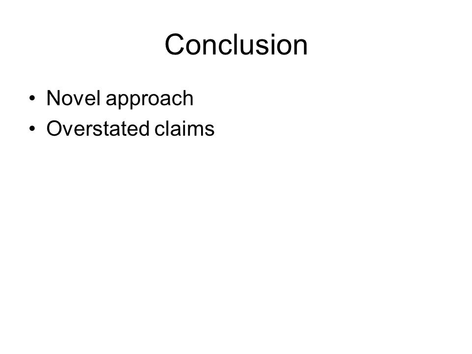 Conclusion Novel approach Overstated claims