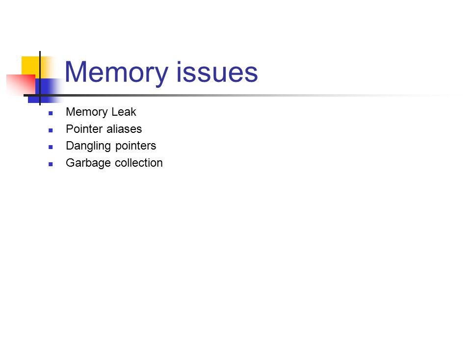 Memory issues Memory Leak Pointer aliases Dangling pointers Garbage collection