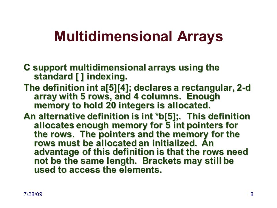 7/28/0918 Multidimensional Arrays C support multidimensional arrays using the standard [ ] indexing.