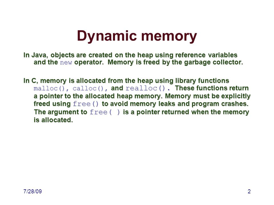 7/28/092 Dynamic memory In Java, objects are created on the heap using reference variables and the new operator.