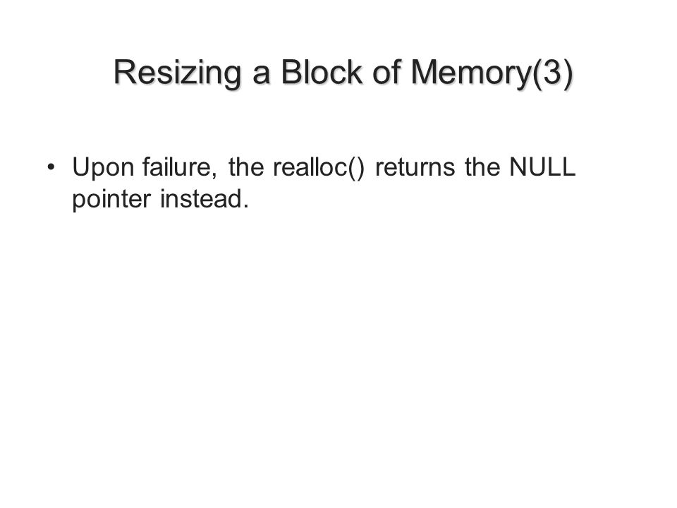 Resizing a Block of Memory(3) Resizing a Block of Memory(3) Upon failure, the realloc() returns the NULL pointer instead.