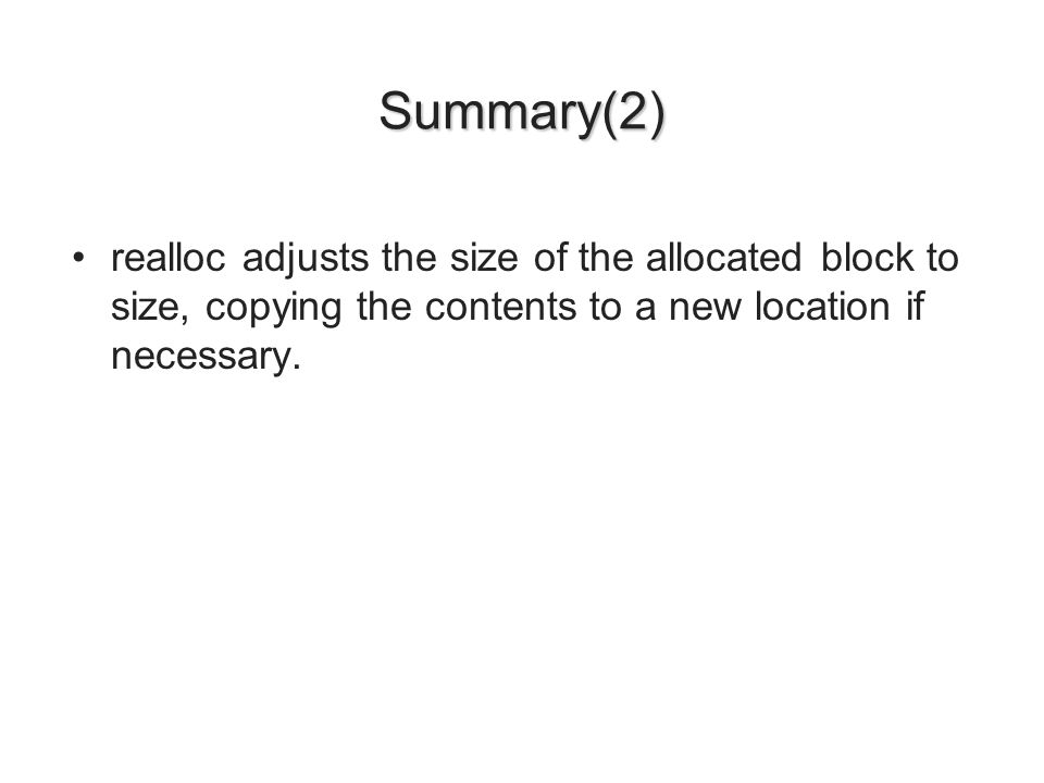Summary(2) realloc adjusts the size of the allocated block to size, copying the contents to a new location if necessary.