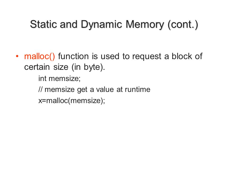 Static and Dynamic Memory (cont.) free() function is used to return it (memory) to the pool.