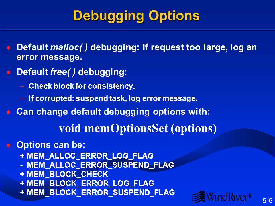 ® 9-6 Debugging Options Default malloc( ) debugging: If request too large, log an error message. Default free( ) debugging: –Check block for consisten