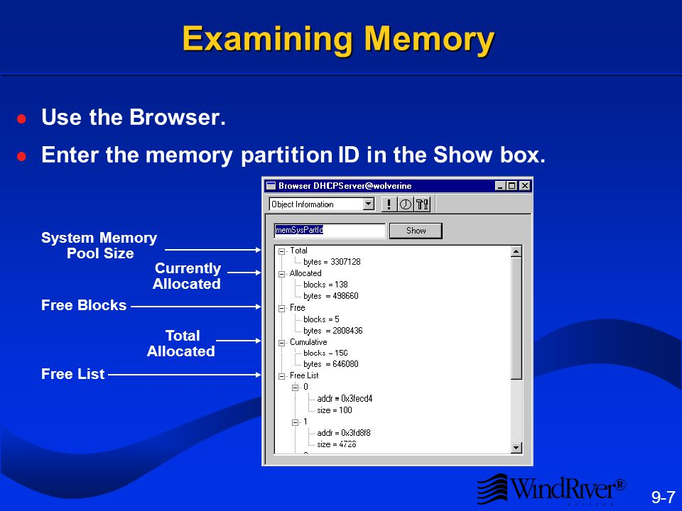 ® 9-7 Examining Memory Use the Browser. Enter the memory partition ID in the Show box. System Memory Pool Size Currently Allocated Free Blocks Total A