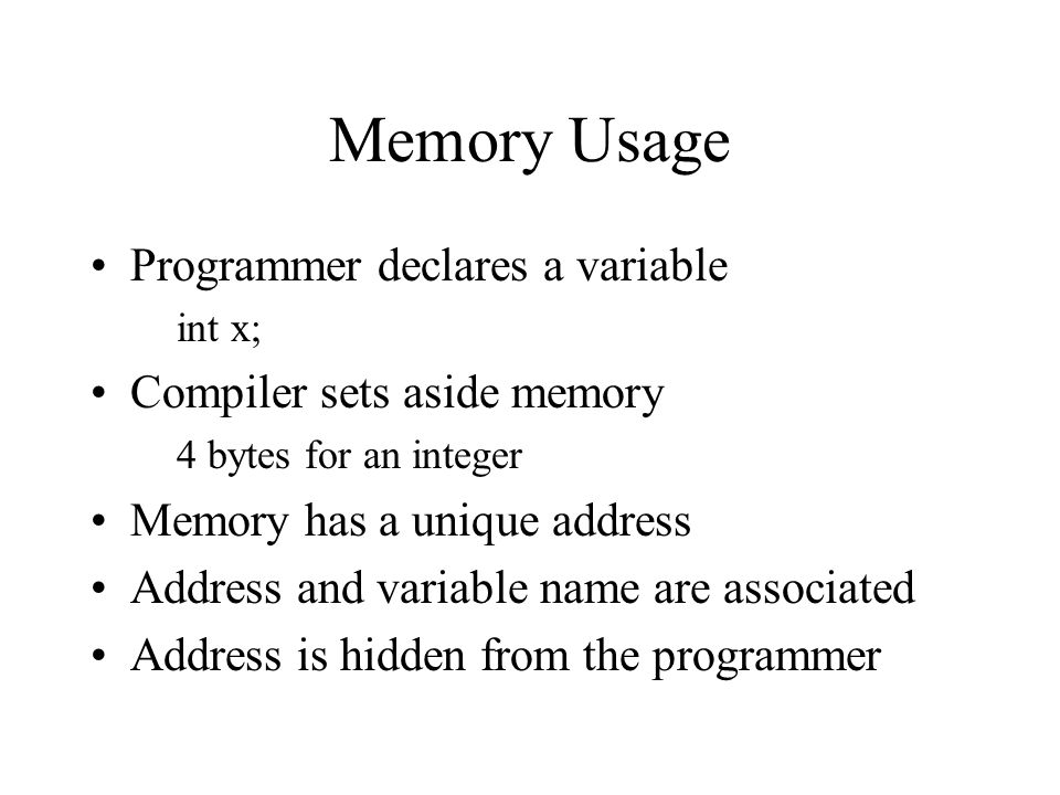 Memory Address Address is an integer Can be printed out with %p –result represents a segment and an offset what segment of memory the location is in what offset (how far from the start of the segment) the location is –Most compilers show the two separated by a colon –Code Warrior does not