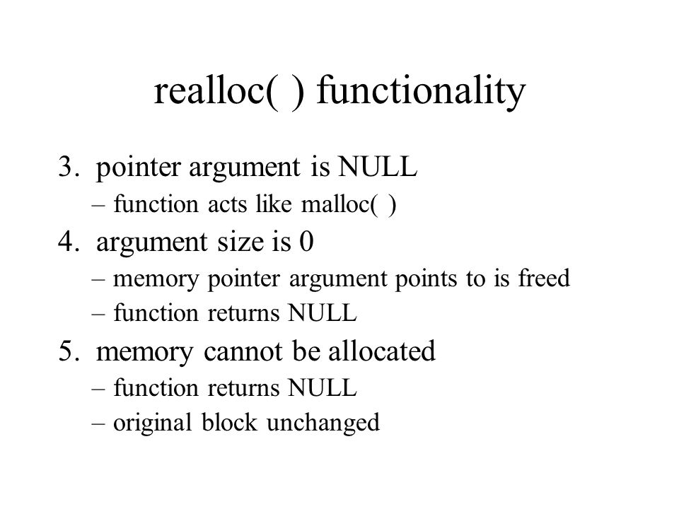 realloc( ) functionality 3. pointer argument is NULL –function acts like malloc( ) 4.
