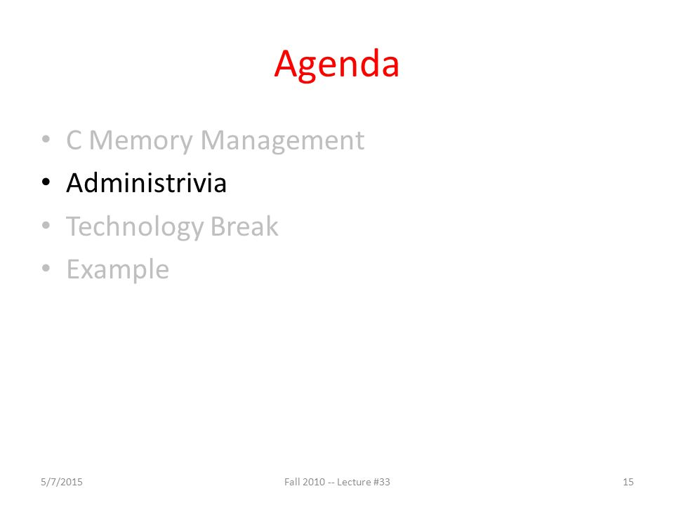 Agenda C Memory Management Administrivia Technology Break Example 5/7/201515Fall 2010 -- Lecture #33