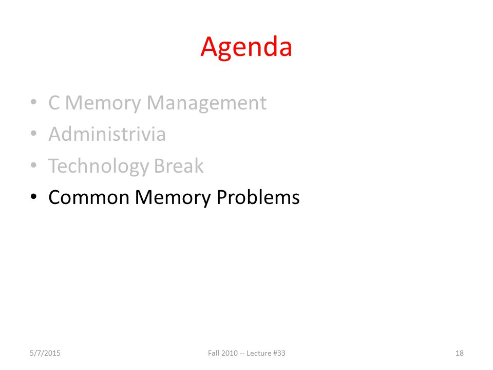 Agenda C Memory Management Administrivia Technology Break Common Memory Problems 5/7/201518Fall 2010 -- Lecture #33