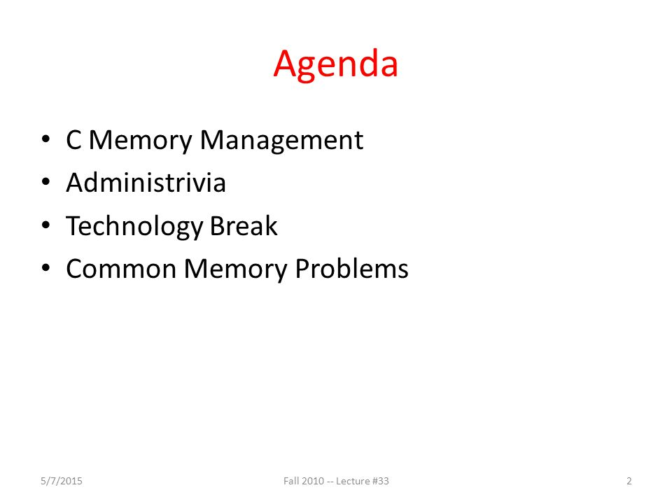 Agenda C Memory Management Administrivia Technology Break Common Memory Problems 5/7/20153Fall 2010 -- Lecture #33