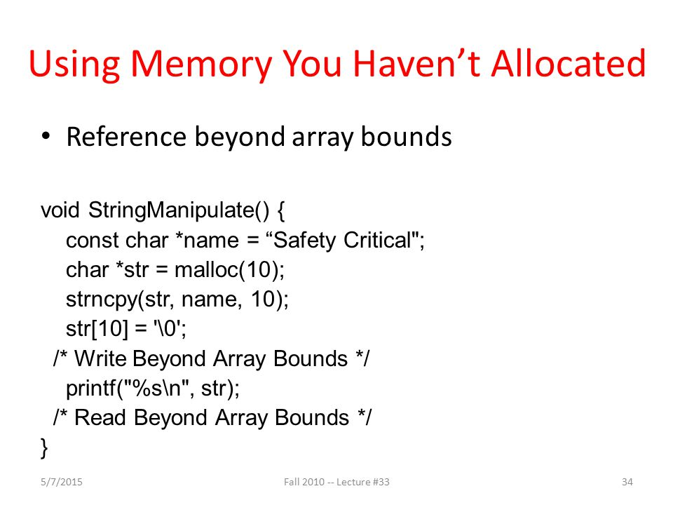 "Using Memory You Haven't Allocated Reference beyond array bounds void StringManipulate() { const char *name = ""Safety Critical"
