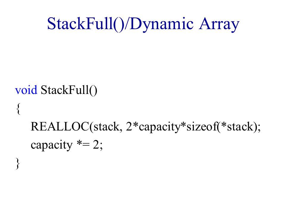 StackFull()/Dynamic Array void StackFull() { REALLOC(stack, 2*capacity*sizeof(*stack); capacity *= 2; }