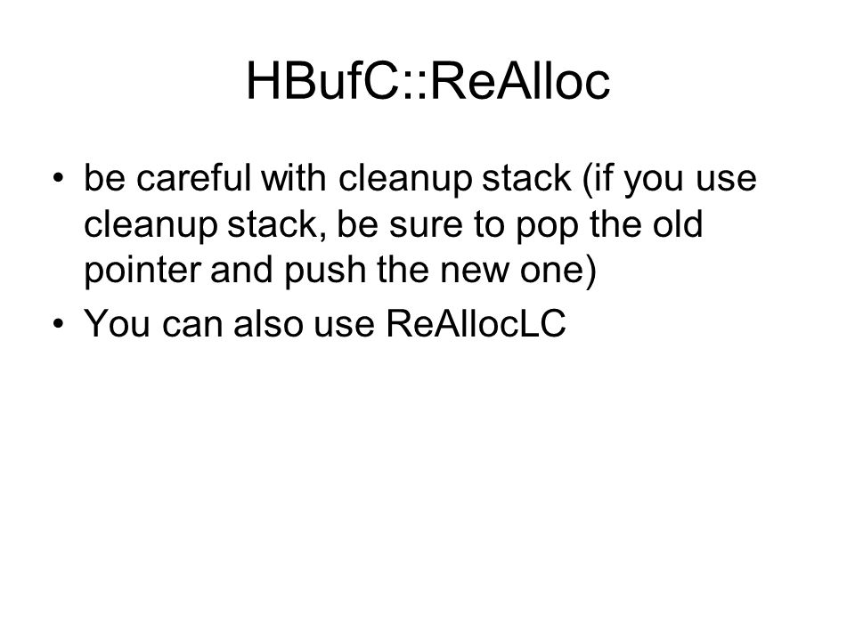 HBufC::ReAlloc be careful with cleanup stack (if you use cleanup stack, be sure to pop the old pointer and push the new one) You can also use ReAllocLC