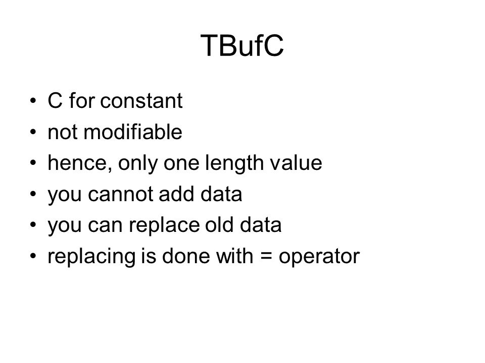TBufC C for constant not modifiable hence, only one length value you cannot add data you can replace old data replacing is done with = operator
