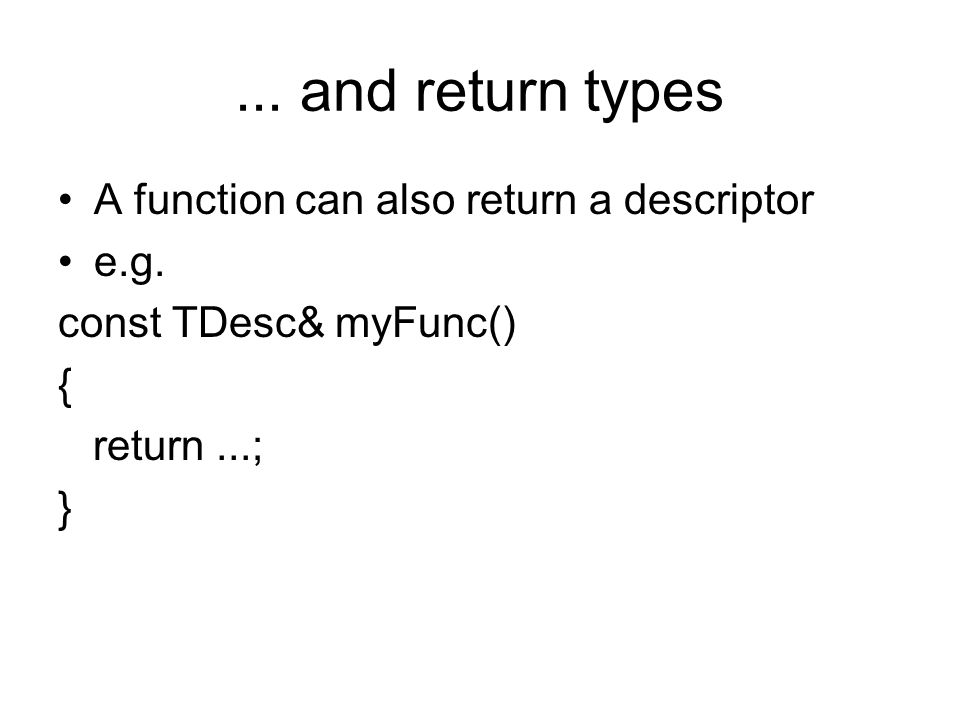 ... and return types A function can also return a descriptor e.g.