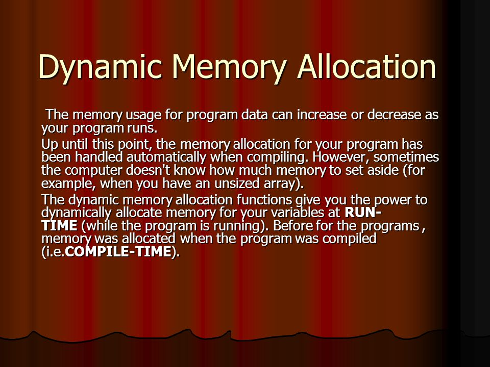 Dynamic Memory Allocation The memory usage for program data can increase or decrease as your program runs.