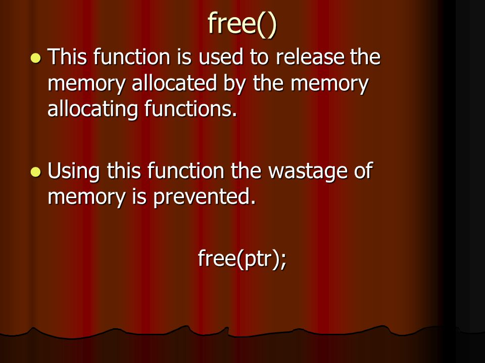 free() This function is used to release the memory allocated by the memory allocating functions.