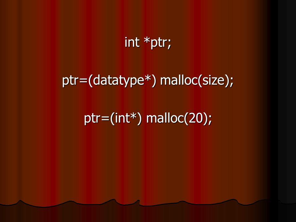 int *ptr; ptr=(datatype*) malloc(size); ptr=(int*) malloc(20);