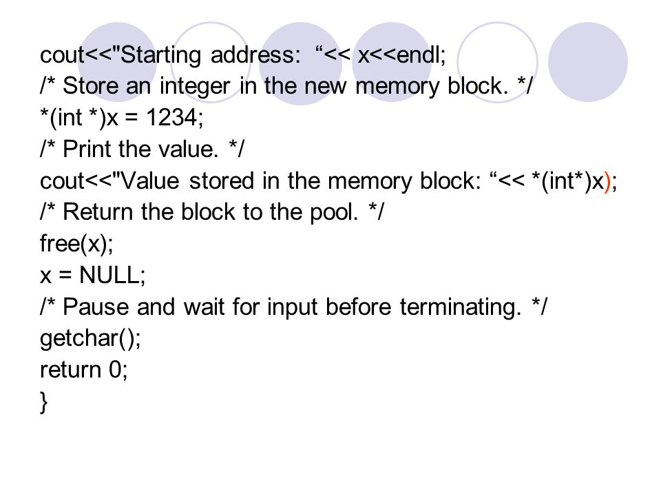 cout<< Starting address: << x<<endl; /* Store an integer in the new memory block.