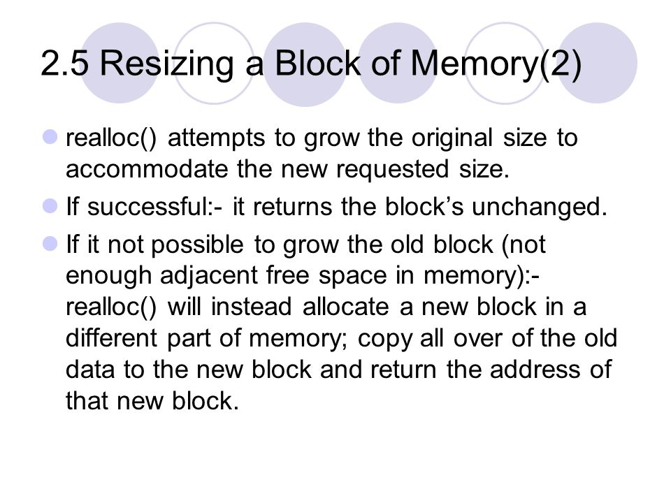 2.5 Resizing a Block of Memory(2) realloc() attempts to grow the original size to accommodate the new requested size.