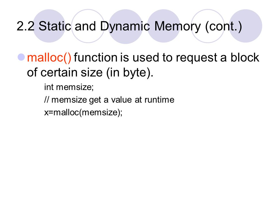 2.2 Static and Dynamic Memory (cont.) free() function is used to return it (memory) to the pool.