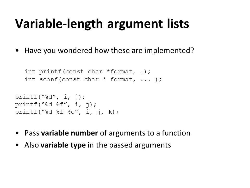 #include int sum(int n,...) { int total = 0; int i; va_list ap; va_start(ap, n); for (i=0; i<n; i++) { total += va_arg(ap, int); } va_end(ap); return total; } int main() { printf( %d\n , sum(2, 1, 2)); printf( %d\n , sum(3, 1, 2, 3)); } : include this header file.