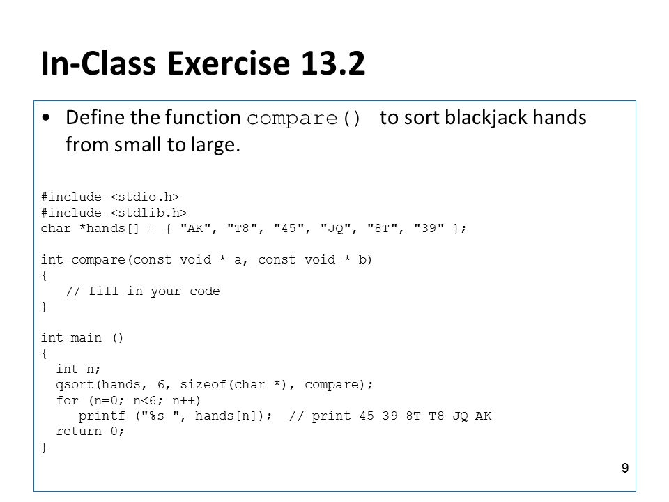 In-Class Exercise 13.2 Define the function compare() to sort blackjack hands from small to large. #include char *hands[] = {