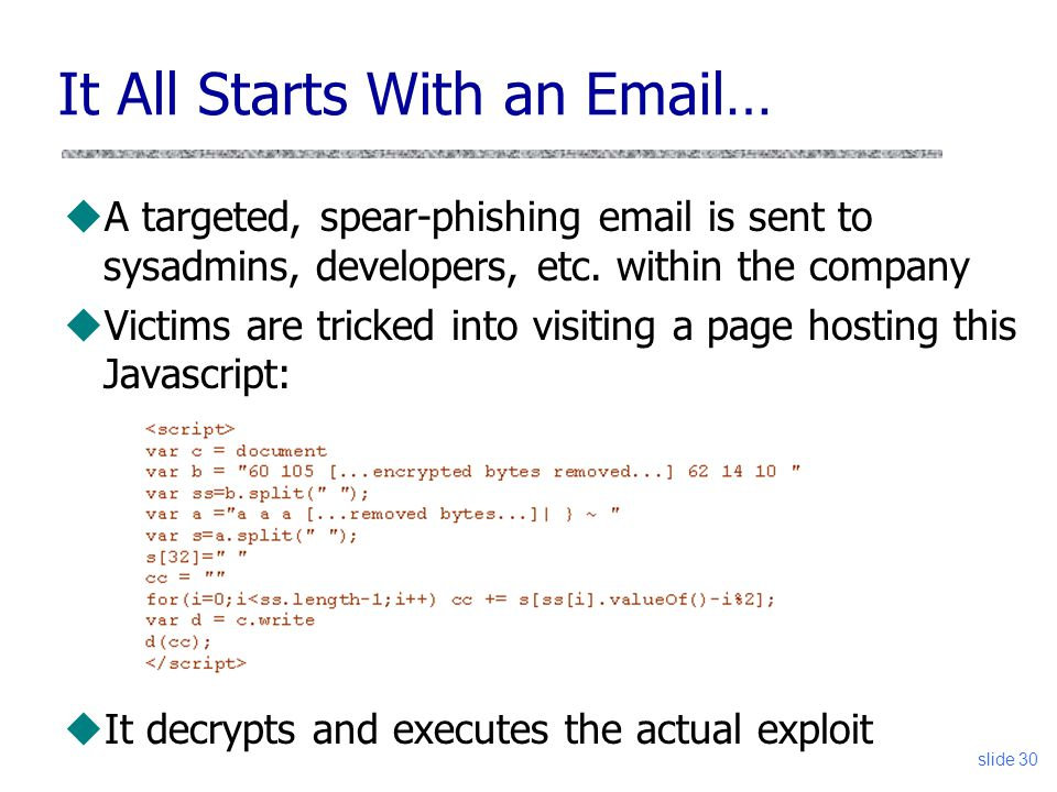 slide 30 It All Starts With an Email… uA targeted, spear-phishing email is sent to sysadmins, developers, etc.